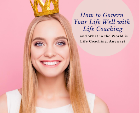 How to Govern Your Life Well With Life Coaching