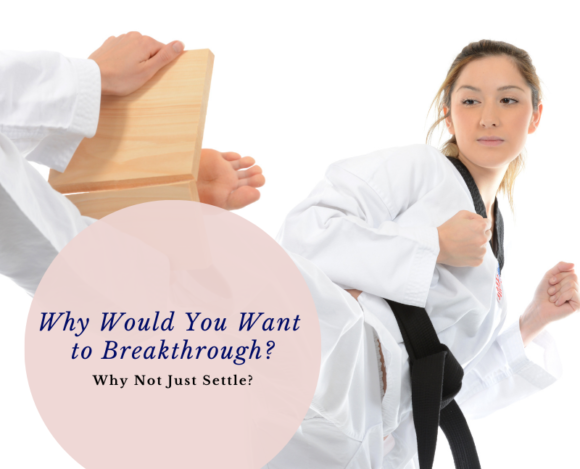 Why Would You Want to Breakthrough? Why Not Just Settle…