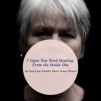 7 Signs You Need Healing From the Inside Out & FInd Inner Peace